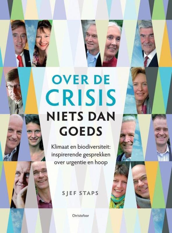 Over de crisis niets dan goeds klimaat en biodiversiteit, inspirerende gesprekken over urgentie en hoop, Staps, Sjef, Ebook