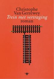 Trein met vertraging Van Gerrewey, Christophe, Ebook