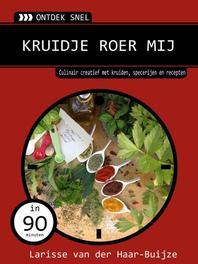 Kruidje roer mij culinair creatief met kruiden, specerijen en recepten, Haar-Buijze, Larisse van der, Ebook