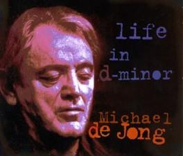 LIFE IN D MINOR 2012 ALBUM FROM THE 'GRAND OLD MAN' MICHAEL DE JONG, CD