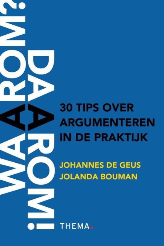 Waarom? Daarom! 30 tips over argumenteren in de praktijk, Geus, Johannes de, Ebook
