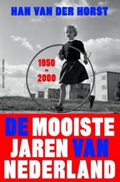 De mooiste jaren van Nederland / 1950-2000 Horst, Han van der , Ebook