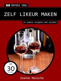 Zelf likeur maken en andere recepten met alcohol, Mussche, Jeanne, Ebook
