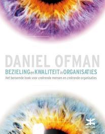 Bezieling en kwaliteit in organisaties het beroemde boek voor creerende mensen en creerende organisaties, Ofman, Daniel, Ebook