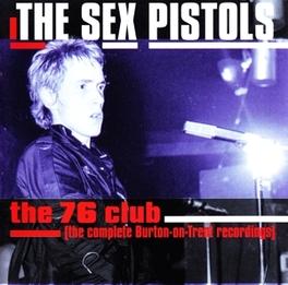 76 CLUB THE COMPLETE BURTON-ON-TRENT RECORDINGS Audio CD, SEX PISTOLS, CD