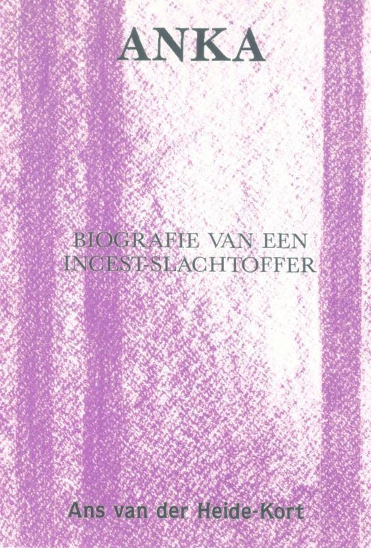 Anka biografie van een incestslachtoffer, Heide - Kort, Ans, van der, Ebook