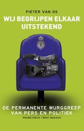 Wij begrijpen elkaar uitstekend de permanente wurggreep van pers en politiek, Os, Pieter van, Ebook