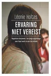 Ervaring niet vereist nagelaten document, een jonge psycholoog over haar werk in een tbs-kliniek, Holtes, Leonie, Ebook