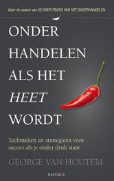 Onderhandelen als het heet wordt technieken en strategieen voor succes als je onder druk staat, Houtem, George van, Ebook
