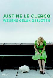 Wegens geluk gesloten Clercq, Justine le, Ebook