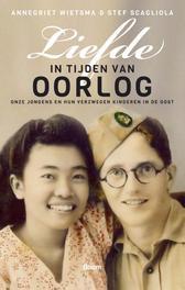 Liefde in tijden van oorlog onze jongens en hun verzwegen kinderen in de oost, Wietsma, Annegriet, Ebook