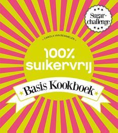 100% Suikervrij basiskookboek Bemmelen, Carola van, Ebook