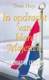 In opdracht van Hare Majesteit diplomaat in crisistijd, Huys, Twan, Ebook