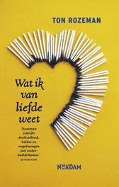 Wat ik van liefde weet Rozeman, Ton, Ebook