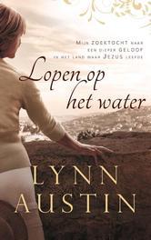 Lopen op het water mijn zoektocht naar een dieper geloof in het land waar Jezus leefde, Austin, Lynn, Ebook