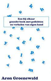 Een bij elkaar gezocht boek met gedichten en verhalen van eigen hand Groenewald, Aron, Ebook