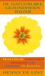 Natuurlijke gezondheidswijzer praktische voedingsadviezen om gezond te blijven, Lint, Henny, Ebook