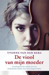 De viool van mijn moeder autobiografische roman over een Nederlandse familie met een oorlogsverleden, Berg, Yvonne van den, Ebook