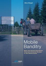 Mobile banditry east and Central European itinerant criminal groups in the Netherlands, Siegel, Dina, Ebook