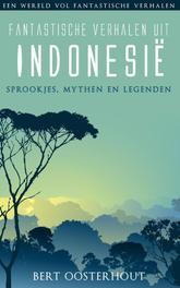 Fantastische verhalen uit Indonesie sprookjes, mythen en legenden, Oosterhout, Bert, Ebook