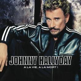 A LA VIE, A LA MORT JOHNNY HALLYDAY, CD