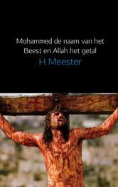 Mohammed het beest en Allah het getal islam, religie van het beest, Meester, H, Ebook