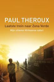 Laatste trein naar Zona Verde Mijn ultieme Afrikaanse safari, Theroux, Paul, Ebook