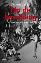 Na de bevrijding de loodzware jaren 1940-1945, Liempt, Ad van, Ebook