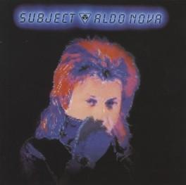 SUBJECT..ALDO.. -REMAST- CLASSIC 1983 HARD-ROCK ALBUM RE-ISSUED ALDO NOVA, CD