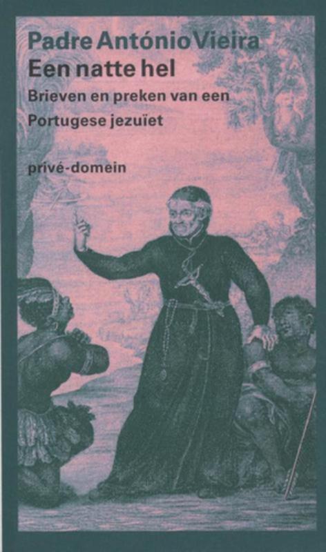 Een natte hel brieven en preken van een Portugese jezuiet, Vieira, Antonio, Ebook