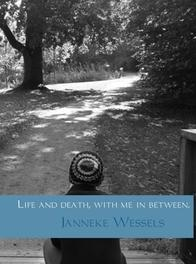 Life and death, with me in between Wessels, Janneke, Ebook