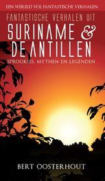 Fantastische verhalen uit Suriname en de Antillen sprookjes, mythen en legenden, Oosterhout, Bert, Ebook