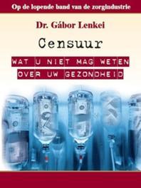 Censuur wat u niet mag weten over uw gezondheid, Lenkei, Gábor, Ebook