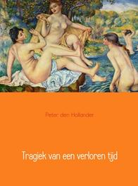 Tragiek van een verloren tijd Hollander, Peter den, Ebook