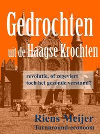 Gedrochten uit de Haagse krochten revolutie, of zegeviert toch het gezonde verstand?, Meijer, Riens, Ebook