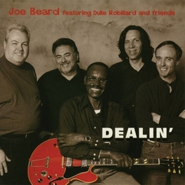 DEALIN' FT. DUKE ROBILLARD AND FRIENDS JOE BEARD, CD