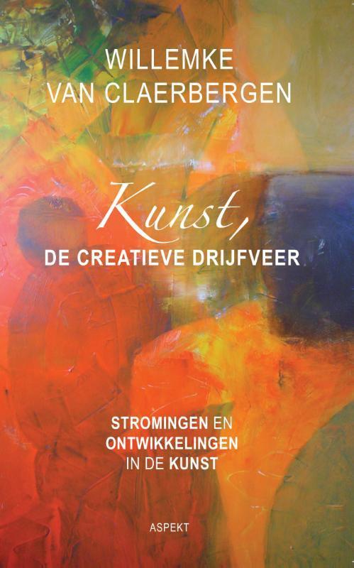 Kunst, de creatieve drijfveer stromingen en ontwikkelingen in de kunst, Willemke Claerbergen, Paperback