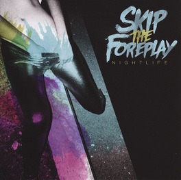 NIGHTLIFE POST-HARDCORE W/ELECTRONIC APPROACH SKIP THE FOREPLAY, CD