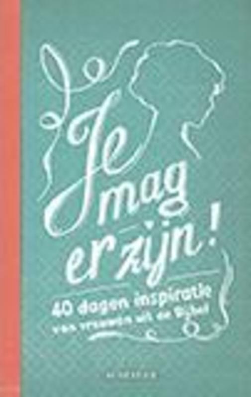 Je mag er zijn!. 40 dagen inspiratie van vrouwen uit de bijbel, Ina van der Beek, Hardcover  <span class=