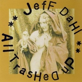 ALL TRASHED UP 1999 ALBUM Audio CD, JEFF DAHL, CD