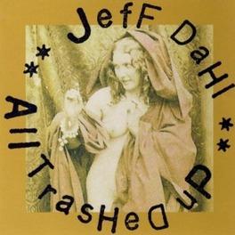 ALL TRASHED UP 1999 ALBUM Audio CD, JEFF DAHL, CD