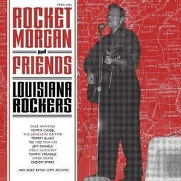 LOUISIANA ROCKERS MORGAN, ROCKET & FRIENDS, CD