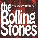 ROCK 'N ROOTS OF THE.. .. ROLLING STONES