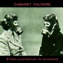 7885 - ELECTROPUNK TO.. .. TECHNOPOP 1978-1985J CABARET VOLTAIRE, Vinyl LP