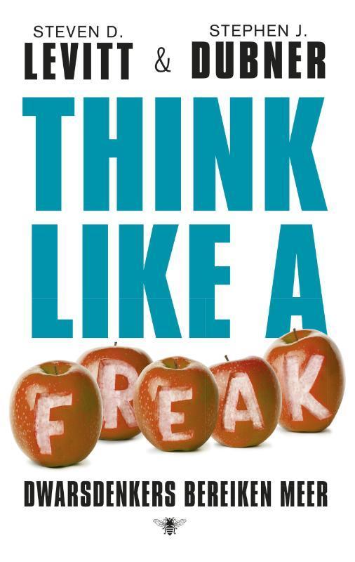 Think like a freak dwarsdenkers bereiken meer, Steven D. Levitt, Paperback