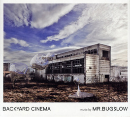 BACKYARD CINEMA MR. BUGSLOW, CD