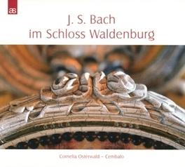 BACH - IN THE.. .. WALDENBURG CASTLE CORNELIA OSTERWALD, CD