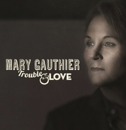 TROUBLE & LOVE MARY GAUTHIER, CD