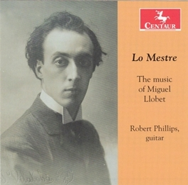 LO MESTRES - MUSIC OF.. .. MIGUEL LLOBET ROBERT PHILLIPS, CD