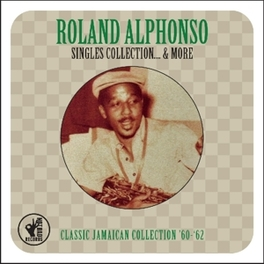 SINGLES COLLECTION & MORE CLASSIC JAMAICAN COLLECTION '60-'62 ROLAND ALPHONSO, CD
